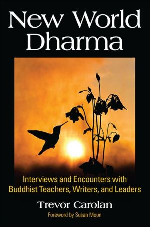 New World Dharma: Interviews and Encounters with Buddhist Teachers, Writers, and Leaders