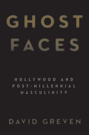 Ghost Faces: Hollywood and Post-Millennial Masculinity