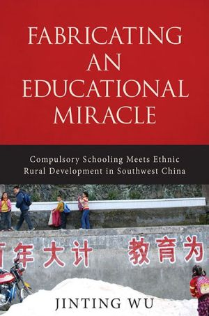 Fabricating an Educational Miracle: Compulsory Schooling Meets Ethnic Rural Development in Southwest China
