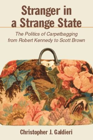 Book Stranger in a Strange State: The Politics of Carpetbagging from Robert Kennedy to Scott Brown|Hardcover
