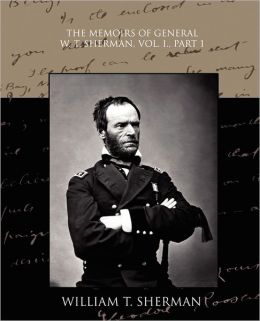 The Memoirs Of General W. T. Sherman, Vol. I., Part 1