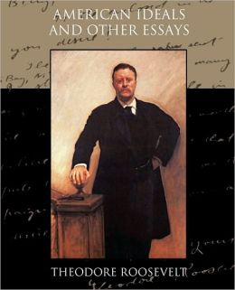 American Ideals, and Other Essays, Social and Political Volume 2 by ...