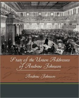 State Of The Union Addresses Of Andrew Johnson