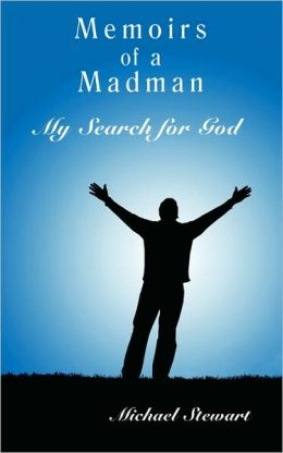 Memoirs of a Madman: My Search for God