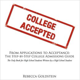 From Applications to Acceptance: The Step-by-Step College Admissions Guide :The Only Book for High School Students Written by a High School Student