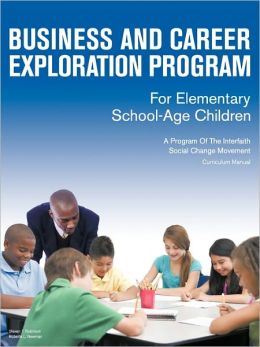 Business And Career Exploration Program For Elementary School-Age Children Curriculum Manual