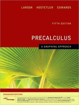 Precalculus: A Graphing Approach, Enhanced Edition (with Enhanced WebAssign 1-Semester Printed Access Card)