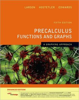 Precalculus Functions and Graphs: A Graphing Approach, Enhanced Edition (with Enhanced WebAssign 1-Semester Printed Access Card)
