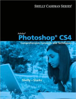 Adobe Photoshop CS4: Comprehensive Concepts and Techniques