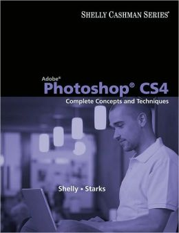 Adobe Photoshop CS4: Complete Concepts and Techniques
