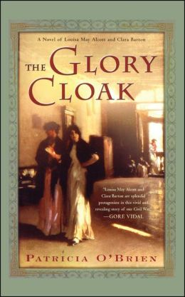 The Glory Cloak: A Novel of Louisa May Alcott and Clara Barton