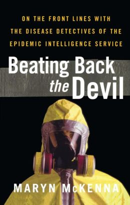 Beating Back the Devil: On the Front Lines with the Disease Detectives of