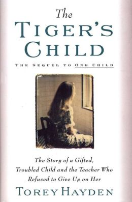 The Tiger's Child: The Story of a Gifted, Troubled Child and the Teacher Who Refused to Give Up...