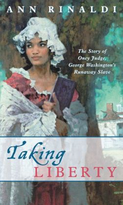 Taking Liberty: The Story of Oney Judge, George Washington's Runaway Slave