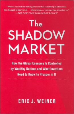 The Shadow Market: How the Global Economy Is Controlled by Wealthy Nations and What Investors Need to Know to Prosper in It
