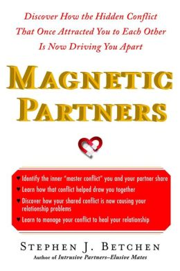 Magnetic Partners: Discover How the Hidden Conflict That Once Attracted You to Each Other Is Now Driving You Apart