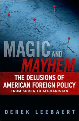 Magic and Mayhem: The Delusions of American Foreign Policy From Korea to Afghanistan