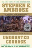 Stephen E. Ambrose - Undaunted Courage: Meriwether Lewis, Thomas Jefferson and the Opening of the American West