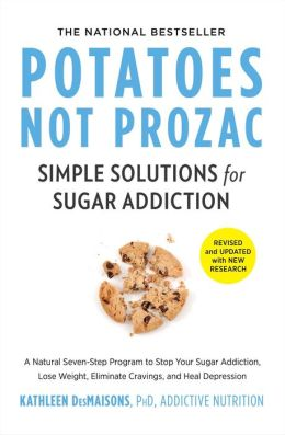Potatoes Not Prozac: Simple Solutions for Sugar Sensitivity