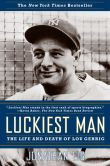 Book Cover Image. Title: Luckiest Man:  The Life and Death of Lou Gehrig, Author: Jonathan Eig