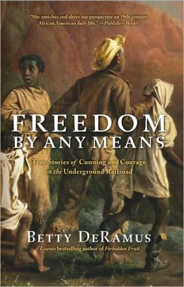 Freedom by Any Means: True Stories of Cunning and Courage on the Underground Railroad