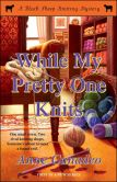 Book Cover Image. Title: While My Pretty One Knits (Black Sheep Knitting Series #1), Author: Anne Canadeo