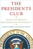 Book Cover Image. Title: The Presidents Club:  Inside the World's Most Exclusive Fraternity, Author: Nancy Gibbs