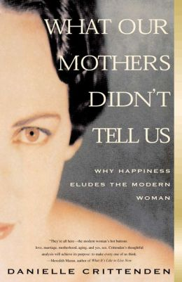 What Our Mothers Didn't Tell Us: Why Happiness Eludes the Modern Woman