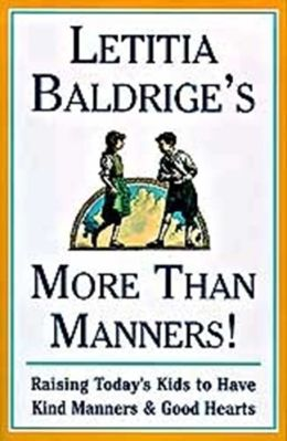 Letitia Baldrige's More than Manners!: Raising Today's Kids to Have Kind Manners and Good Hearts