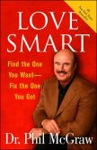 Book Cover Image. Title: Love Smart:  Find the One You Want -- Fix the One You Got, Author: Phillip C. McGraw