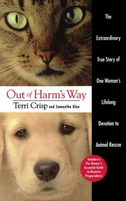 Out of Harm's Way: The Extraordinary True Story of One Woman's Lifelong Devotion to Animal Rescue