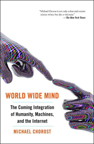 World Wide Mind: The Coming Integration of Humanity, Machines, and the Internet