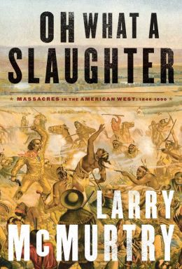 Oh What a Slaughter: Massacres in the American West: 1846-1890