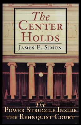 The Center Holds: The Power Struggle Inside the Rehnquist Court