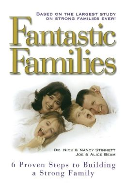 Fantastic Families: 6 Proven Steps to Building a Strong Family