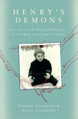 Henry's Demons: Living with Schizophrenia, a Father and Son's Story