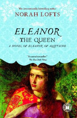 Eleanor the Queen: A Novel of Eleanor of Aquitaine