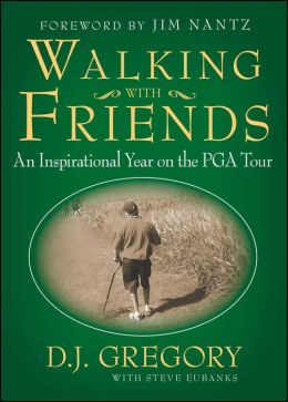 Walking with Friends: An Inspirational Year on the PGA Tour