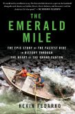 Book Cover Image. Title: The Emerald Mile:  The Epic Story of the Fastest Ride in History Through the Heart of the Grand Canyon, Author: Kevin Fedarko