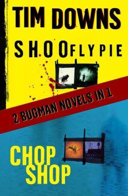 Shoofly Pie / Chop Shop (Bug Man Series #1 & #2)