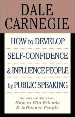 How to Develop Self-Confidence and Influence People by Public Speaking: (with selections from How to Win Friends and Influence People and How to Stop Worrying and Start Living)