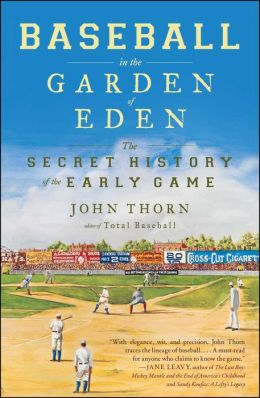 Baseball in the Garden of Eden: The Secret History of the Early Game