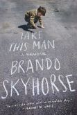 Book Cover Image. Title: Take This Man:  A Memoir, Author: Brando Skyhorse