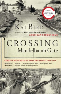Crossing Mandelbaum Gate: Coming of Age Between the Arabs and Israelis, 1956-1978
