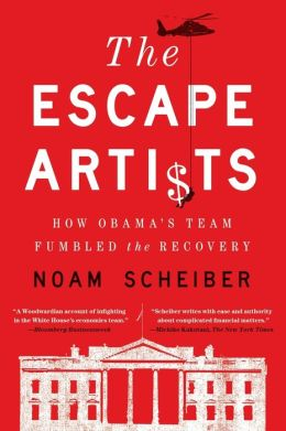 The Escape Artists: How Obama's Team Fumbled the Recovery