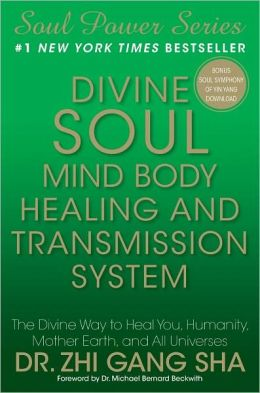 Divine Soul Mind Body Healing and Transmission System: The Divine Way to Heal You, Humanity, Mother Earth, and All Universes
