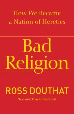 Bad Religion: How We Became a Nation of Heretics