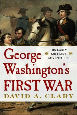 George Washington's First War: His Early Military Adventures
