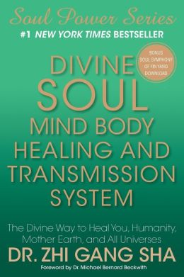 Divine Soul Mind Body Healing and Transmission Sys: The Divine Way to Heal You, Humanity, Mother Earth