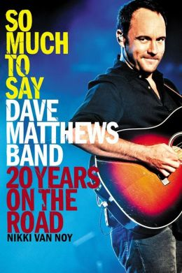 So Much to Say: Dave Matthews Band--20 Years on the Road